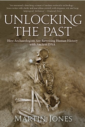 Unlocking the Past: How Archaeologists Are Rewriting Human History with Ancient DNA by Martin Jones (2016-07-12)