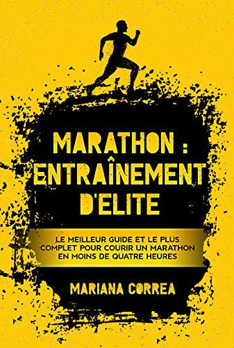 Couverture du livre MARATHON : ENTRAÎNEMENT D'ELITE: LE MEILLEUR GUIDE ET LE PLUS COMPLET POUR COURIR UN MARATHON EN MOINS DE QUATRE HEURES
