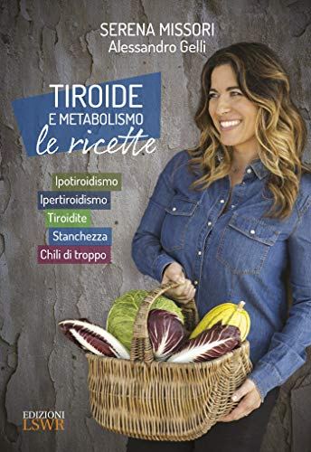 tiroide e metabolismo. le ricette. ipotiroidismo, ipertiroidismo, tiroidite, stanchezza, chili di troppo: 4