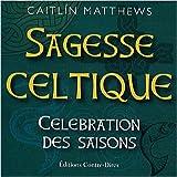 Sagesse celtique : Célébration des saisons