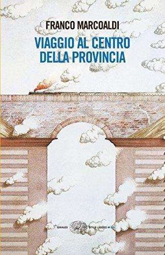 Viaggio al centro della provincia (Einaudi. Stile libero big) (Italian Edition) por Franco Marcoaldi