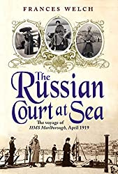 The Russian Court at Sea: The Voyage of HMS Marlborough, April 1919