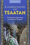 A la rencontre des Tsaatan - Une aventure chamanique inattendue en Mongolie