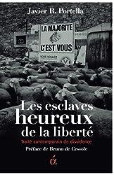 Les esclaves heureux de la liberté: Traité contemporain de dissidence