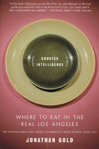 Counter Intelligence: Where to Eat in the Real Los Angeles (English Edition)