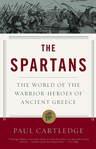 The Spartans: The World of the Warrior-Heroes of Ancient Greece por Paul Cartledge