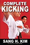 Complete Kicking: The Ultimate Guide to Kicks for Martial Arts Self-defense & Combat Sports (Taekwondo Essentials Book 1)