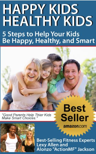 Happy Kids, Healthy Kids 5 Steps to Help Your Kids Be Happy, Healthy, and Smart