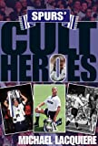 Spurs' Cult Heroes: The 20 Greatest Legends in Tottenham's History