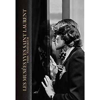 Les musées Yves Saint Laurent : Paris/Marrakech