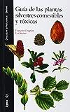 Guía de las plantas silvestres comestibles y tóxicas (Descubrir la Naturaleza)