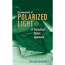 Polarized Light: A Statistical Optics Approach (A Wiley-Interscience publication)