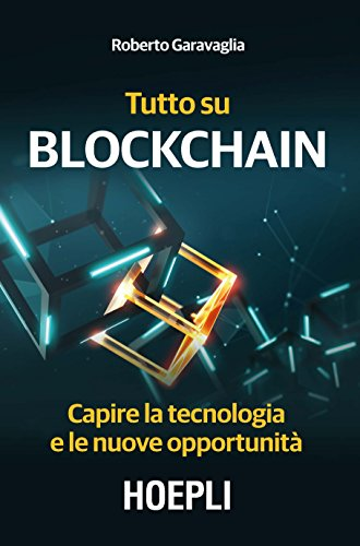 Tutto su Blockchain. Capire la tecnologia e le nuove opportunità (Business & technology) por Roberto Garavaglia