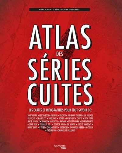 Atlas des sries cultes: Les cartes et infographies pour tout savoir