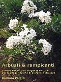 Arbusti & rampicanti: schede con foto ed esigenze colturali per la progettazione di giardini e terrazze (Giardinaggio, che passione Vol. 4)