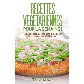 Recettes végétariennes pour la semaine !: 14 recettes sans gluten pour végétariennes et végétariens !