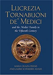 Lucrezia Tornabuoni de' Medici and the Medici Family in the Fifteenth Century by Maria Grazia Pernis (2006-03-01)