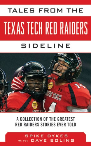 Tales from the Texas Tech Red Raiders Sideline: A Collection of the Greatest Red Raider Stories Ever Told (Tales from the Team)