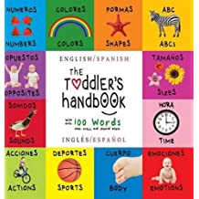 The Toddler's Handbook: Bilingual (English / Spanish) (Inglés / Español) Numbers, Colors, Shapes, Sizes, ABC Animals, Opposites, and Sounds, with over ... Early Readers: Children's Learning Books)