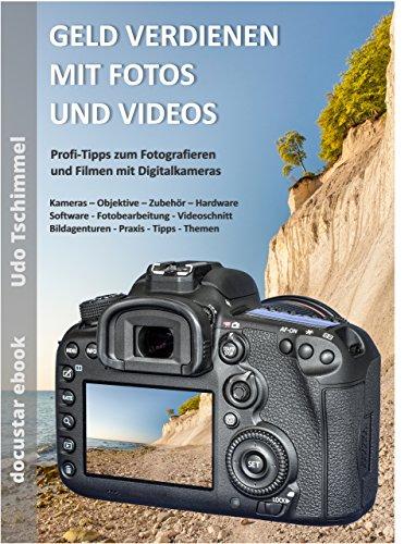 GELD VERDIENEN MIT FOTOS + VIDEOS: Profi-Tipps zum Fotografieren und Filmen mit Digitalkameras: Kameras - Zubehör - Bildbearbeitung - Videoschnitt - Bildagenturen - Tipps - Themen
