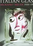 Italian Glass: Murano, Milan, 1930-70 (Art & Design)