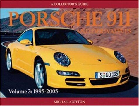 Porsche 911 and Derivatives, Volume 3: 1995-2005: A Collector's Guide: 1995 to 2005 v. 3 por Michael Cotton