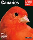 Canaries (Complete Pet Owner's Manual) (A Complete Pet Owner's Manual)