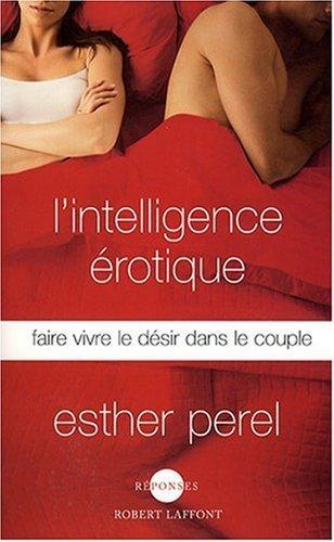 L'intelligence rotique : Faire vivre le dsir dans le couple de Perel. Esther (2007) Broch