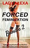 Forced Feminization Bundle 2: Tales of sissification, humiliation, reluctant feminization and femdom (Transgender and cross dressing) (English Edition)