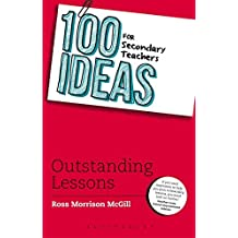 100 Ideas for Secondary Teachers: Outstanding Lessons (100 Ideas for Teachers) by Ross Morrison McGill (2015-09-10)