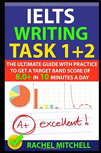 IELTS Writing Task 1 + 2: The Ultimate Guide with Practice to Get a Target Band Score of 8.0+ In 10 Minutes a Day por RACHEL MITCHELL