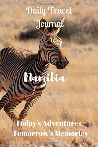 Daily Travel Journal Namibia: Today\'s Adventures, Tomorrow\'s Memories