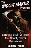 The Widow Maker Program: Extreme Self-Defense for Deadly Force Situations (The Widow Maker Program Series Book 1)