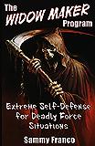 The Widow Maker Program: Extreme Self-Defense for Deadly Force Situations (The Widow Maker Program Series Book 1) (English Edition)