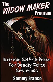 The Widow Maker Program: Extreme Self-Defense for Deadly Force Situations (The Widow Maker Program Series Book 1) by [Franco, Sammy]
