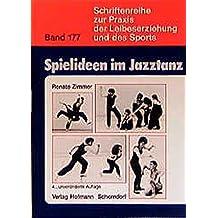 Spielideen im Jazztanz: Pädagogische Aspekte und praktische Anregungen zur Förderung von Kreativität und Körpererfahrung (Schriftenreihe zur Praxis der Leibeserziehung und des Sports)