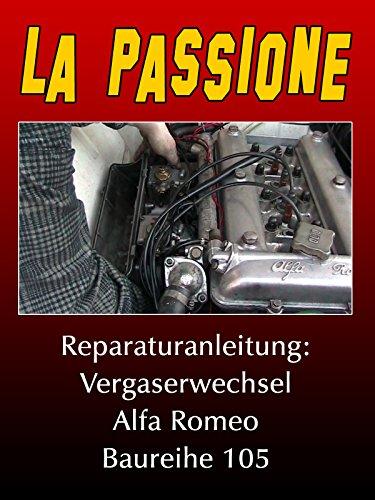 la-passione-reparaturanleitung-vergaserwechsel-alfa-romeo-baureihe-105