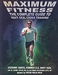 Maximum Fitness: The Complete Guide to Navy Seal Cross Training (Military Fitness)