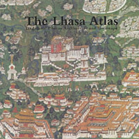 The Lhasa Atlas: Traditional Tibetan Architecture and Townscape by Knud Larsen (2001-10-29)