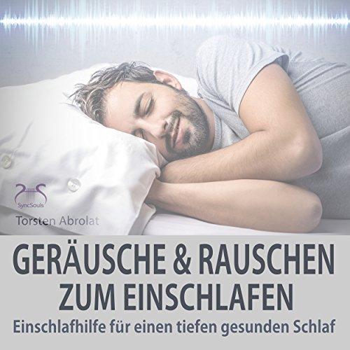 Einschlafhilfe: Geräusche und Rauschen zum Einschlafen für einen tiefen gesunden Schlaf - zum, und, tiefen, Schlaf, Rauschen, gesunden, Geräusche, für, einschlafhilfe, Einschlafen, einen