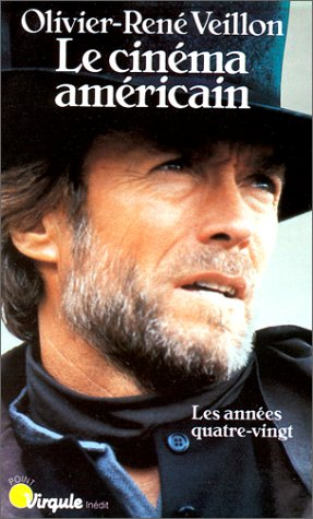 LE CINEMA AMERICAIN. Les années quatre-vingt par Olivier-René Veillon