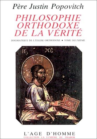 PHILOSOPHIE ORTHODOXE DE LA VERITE. Tome 2, dogmatique de l'église orthodoxe par Justin Popovitch