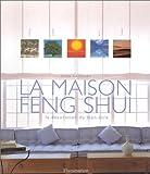 La Maison Feng Shui : La Décoration du bien-être...