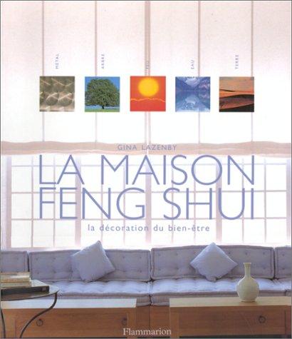 La Maison Feng Shui : La Décoration du bien-être par Gina Lazenby