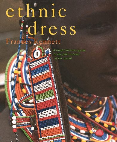 Ethnic Dress: A Comprehensive Guide to the Folk Costume of the (Folk Costume)