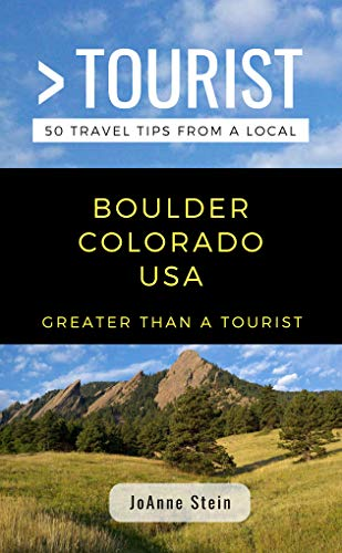 GREATER THAN A TOURIST- BOULDER COLORADO USA: 50 Travel Tips from a Local (English Edition)