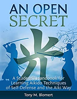 An Open Secret: A Students Handbook for Learning Aikido Techniques of Self-Defense and