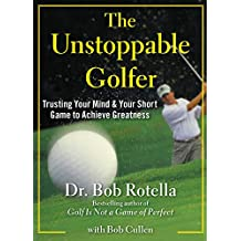The Unstoppable Golfer: Trusting Your Mind & Your Short Game to Achieve Greatness (English Edition)