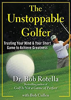 The Unstoppable Golfer: Trusting Your Mind & Your Short Game to Achieve Greatness (English Edition) par [Rotella, Bob]