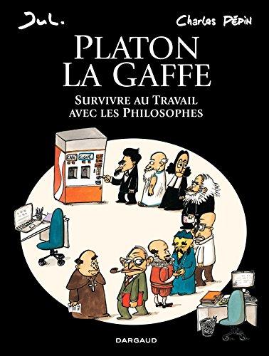 Platon La gaffe – Survivre au travail avec les philosophes par Charles Pépin
